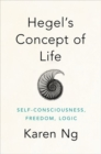 Hegel's Concept of Life : Self-Consciousness, Freedom, Logic - Book
