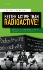 Better Active than Radioactive! : Anti-Nuclear Protest in 1970s France and West Germany - eBook