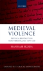 Medieval Violence : Physical Brutality in Northern France, 1270-1330 - eBook