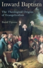 Inward Baptism : The Theological Origins of Evangelicalism - Book