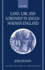 Land, Law, and Lordship in Anglo-Norman England - Book