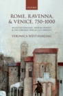 Rome, Ravenna, and Venice, 750-1000 : Byzantine Heritage, Imperial Present, and the Construction of City Identity - Book