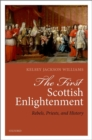 The First Scottish Enlightenment : Rebels, Priests, and History - Book