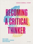 Becoming a Critical Thinker : For your university studies and beyond - Book