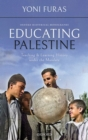 Educating Palestine : Teaching and Learning History under the Mandate - Book