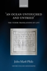 An Ocean Untouched and Untried : The Tudor Translations of Livy - Book