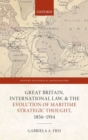 Great Britain, International Law, and the Evolution of Maritime Strategic Thought, 1856-1914 - Book
