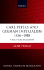 Carl Peters and German Imperialism 1856-1918 : A Political Biography - Book