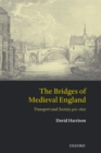 The Bridges of Medieval England : Transport and Society 400-1800 - Book