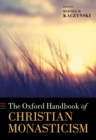 The Oxford Handbook of Christian Monasticism - Book