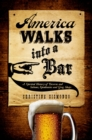 America Walks into a Bar : A Spirited History of Taverns and Saloons, Speakeasies and Grog Shops - eBook