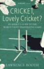 Cricket, Lovely Cricket? : An Addict's Guide to the World's Most Exasperating Game - Book