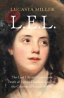 "L.E.L. : The Lost Life and Scandalous Death of Letitia Elizabeth Landon, the Celebrated ""Female Byron"" - Book"