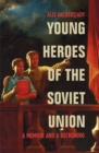 Young Heroes of the Soviet Union : A Memoir and a Reckoning - Book