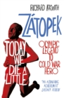Today We Die a Little : Emil Zatopek, Olympic Legend to Cold War Hero - Book