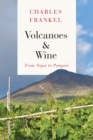 Volcanoes and Wine : From Pompeii to Napa - Book