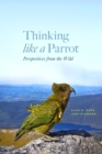 Thinking Like a Parrot : Perspectives from the Wild - eBook