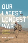 Our Latest Longest War : Losing Hearts and Minds in Afghanistan - eBook