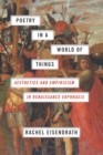 Poetry in a World of Things : Aesthetics and Empiricism in Renaissance Ekphrasis - eBook