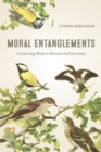 Moral Entanglements : Conserving Birds in Britain and Germany - eBook