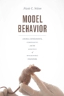 Model Behavior : Animal Experiments, Complexity, and the Genetics of Psychiatric Disorders - eBook