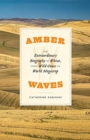 Amber Waves - The Extraordinary Biography of Wheat, from Wild Grass to World Megacrop - Book