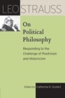 Leo Strauss on Political Philosophy : Responding to the Challenge of Positivism and Historicism - Book