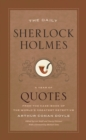 The Daily Sherlock Holmes : A Year of Quotes from the Case-Book of the World's Greatest Detective - Book