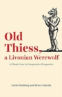 Old Thiess, a Livonian Werewolf : A Classic Case in Comparative Perspective - Book