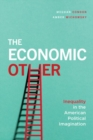The Economic Other : Inequality in the American Political Imagination - Book