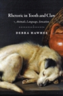 Rhetoric in Tooth and Claw : Animals, Language, Sensation - Book