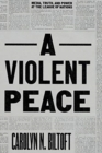 A Violent Peace : Media, Truth, and Power at the League of Nations - Book