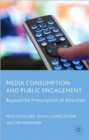 Media Consumption and Public Engagement : Beyond the Presumption of Attention - Book