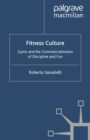 Fitness Culture : Gyms and the Commercialisation of Discipline and Fun - eBook