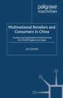 Multinational Retailers and Consumers in China : Transferring Organizational Practices from the United Kingdom and Japan - eBook