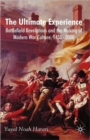 The Ultimate Experience : Battlefield Revelations and the Making of Modern War Culture, 1450-2000 - Book