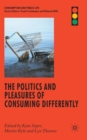 The Politics and Pleasures of Consuming Differently - Book