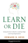 Learn or Die : Using Science to Build a Leading-Edge Learning Organization - Book