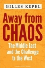 Away from Chaos : The Middle East and the Challenge to the West - Book