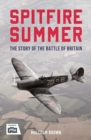 Spitfire Summer : The Story of the Battle of Britain - Book