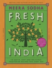 Fresh India : 130 Quick, Easy and Delicious Vegetarian Recipes for Every Day - Book