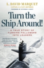 Turn The Ship Around! : A True Story of Building Leaders by Breaking the Rules - eBook