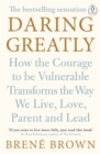Daring Greatly : How the Courage to Be Vulnerable Transforms the Way We Live, Love, Parent, and Lead - Book