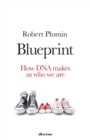 Blueprint : How DNA Makes Us Who We Are - eBook