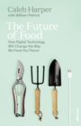 The Future of Food : How Digital Technology Will Change the Way We Feed the Planet - Book