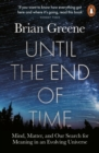 Until the End of Time : Mind, Matter, and Our Search for Meaning in an Evolving Universe - eBook