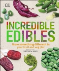 Incredible Edibles : Grow Something Different in Your Fruit and Veg Plot - Book