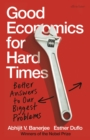 Good Economics for Hard Times : Better Answers to Our Biggest Problems - Book