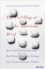 The Coddling of the American Mind : How Good Intentions and Bad Ideas Are Setting Up a Generation for Failure - eBook