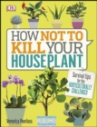 How Not to Kill Your Houseplant : Survival Tips for the Horticulturally Challenged - eBook